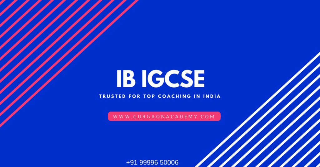 Join Online Gurgaon Academy Coaching Centre for IB IGCSE Courses
